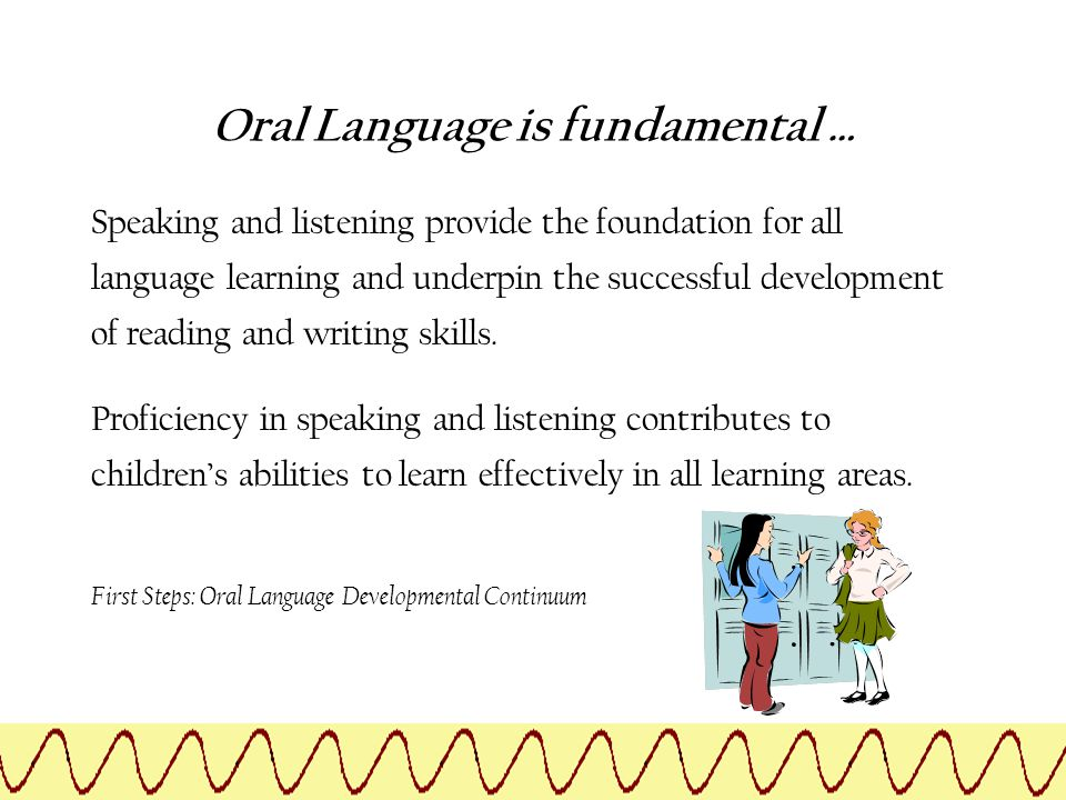 Oral Language is fundamental …