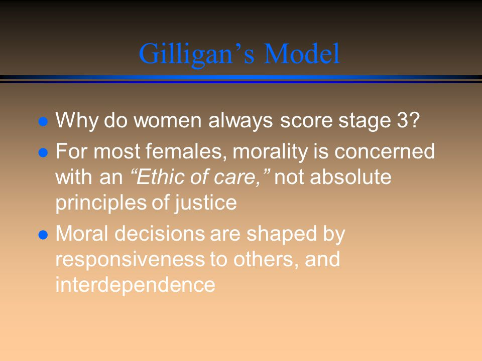 Gilligan's Model Why do women always score stage 3