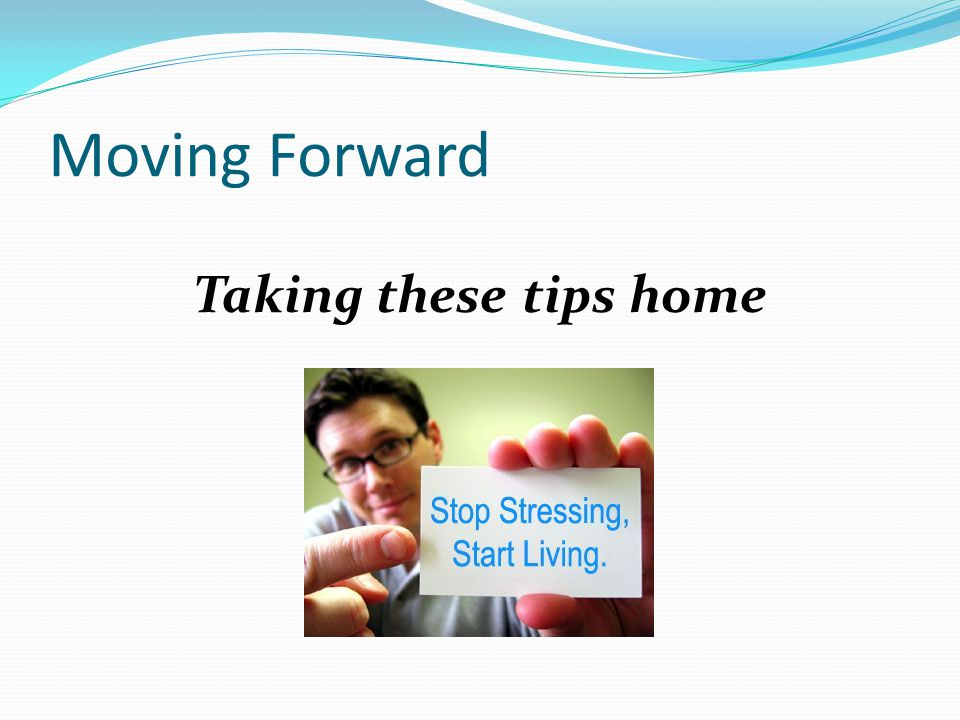 Moving Forward Taking these tips home