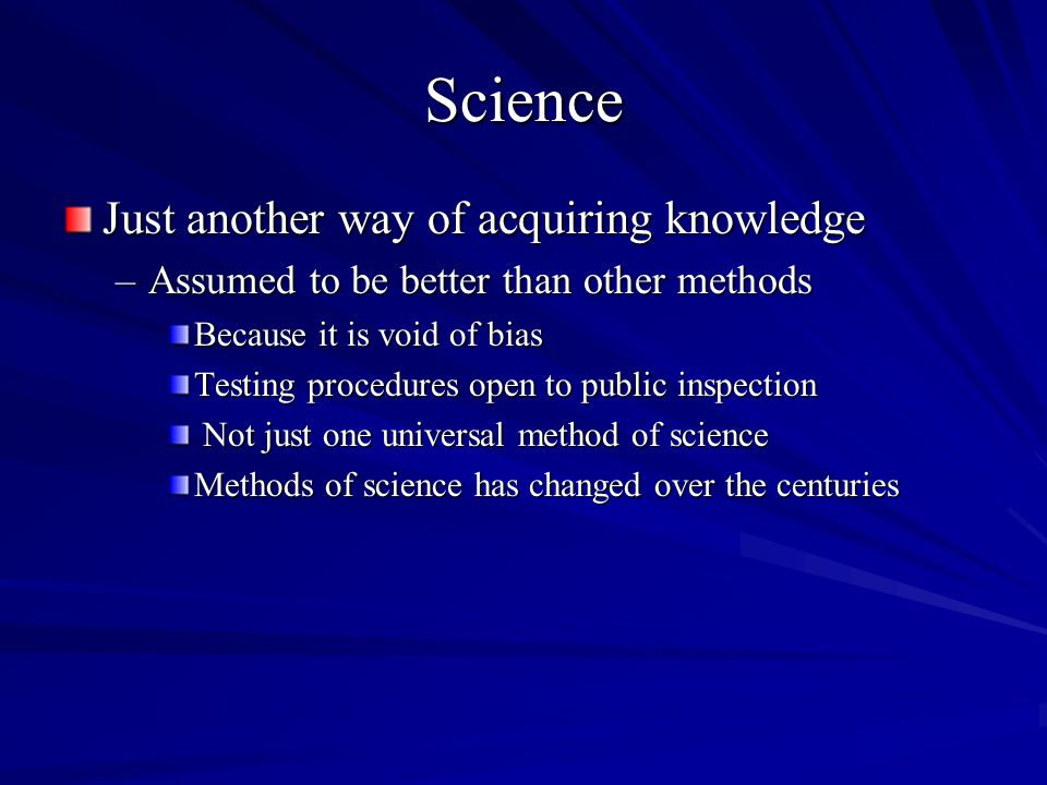 Science Just another way of acquiring knowledge