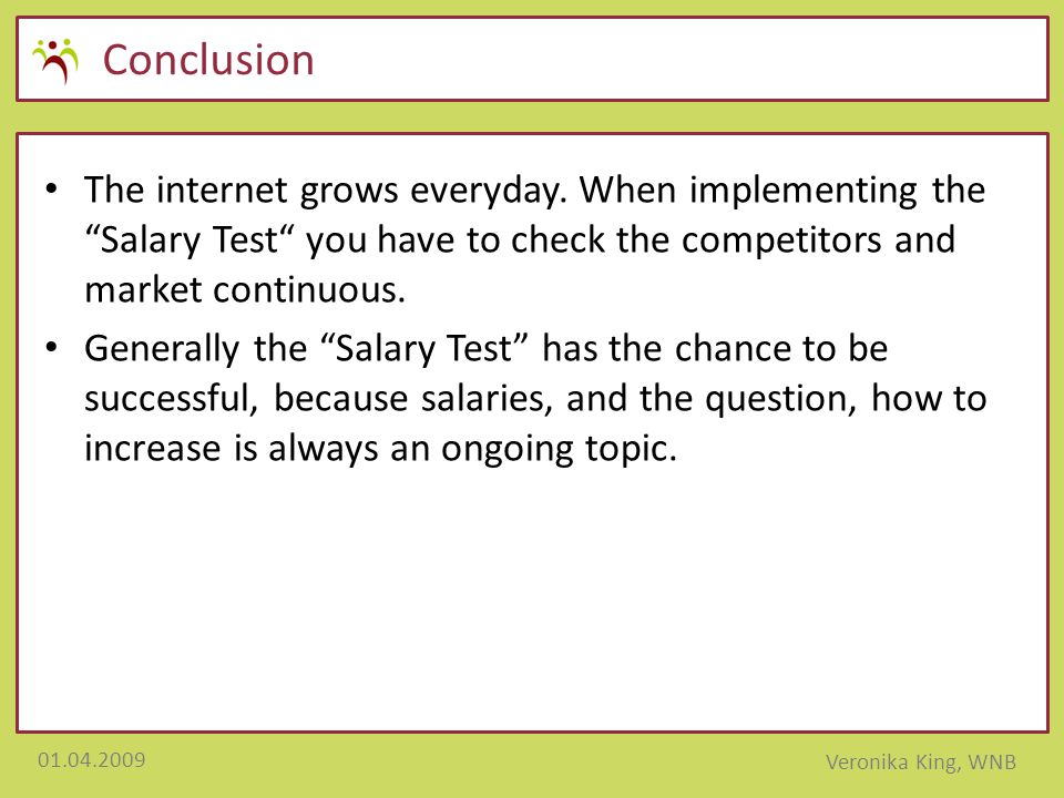 Conclusion The internet grows everyday. When implementing the Salary Test you have to check the competitors and market continuous.