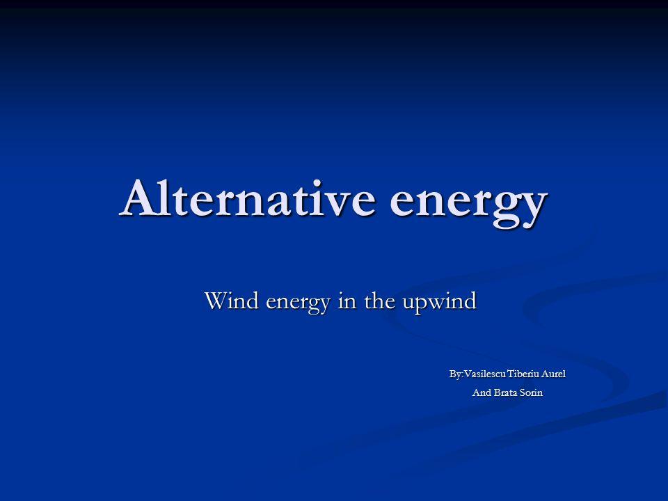 Wind energy in the upwind By:Vasilescu Tiberiu Aurel And Brata Sorin