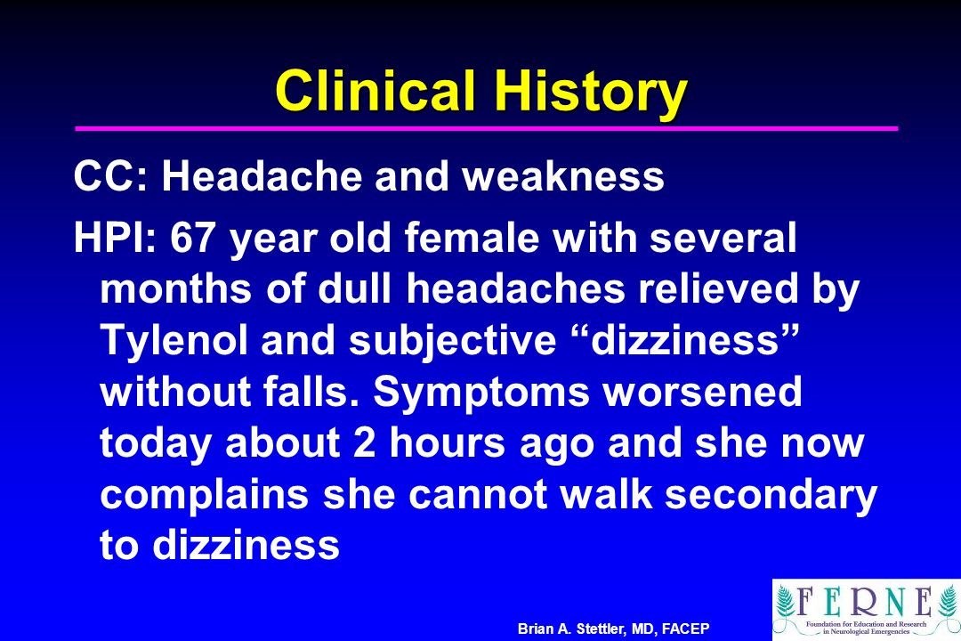 Clinical History CC: Headache and weakness