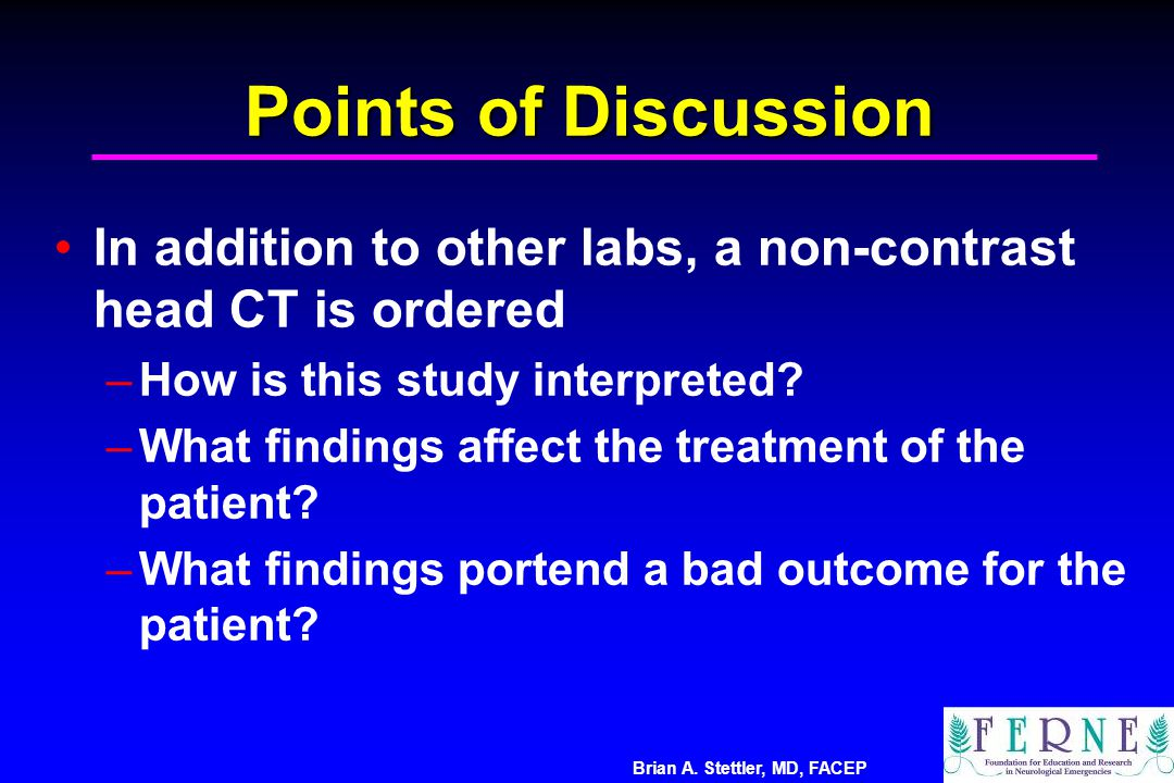 Points of Discussion In addition to other labs, a non-contrast head CT is ordered. How is this study interpreted