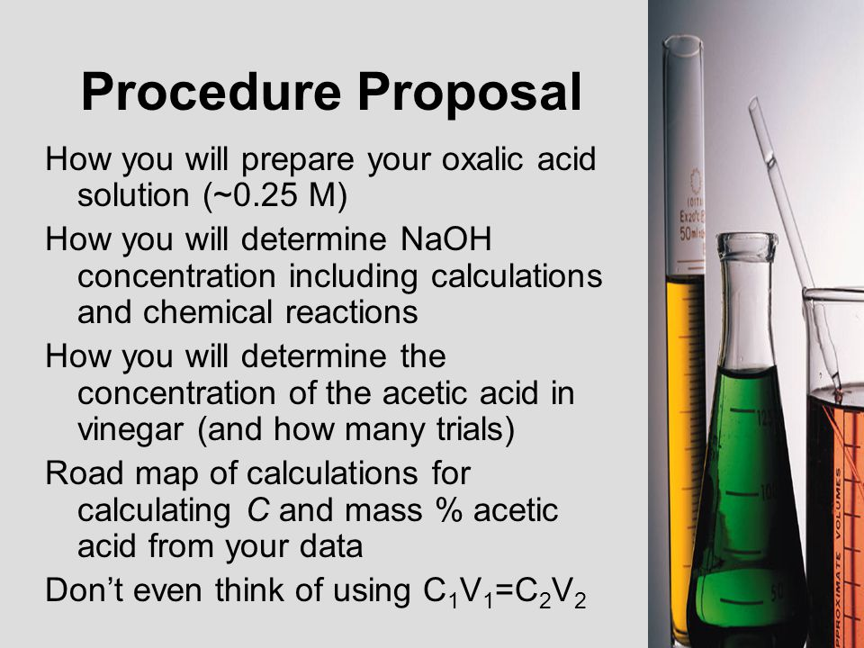 Procedure Proposal How you will prepare your oxalic acid solution (~0.25 M)