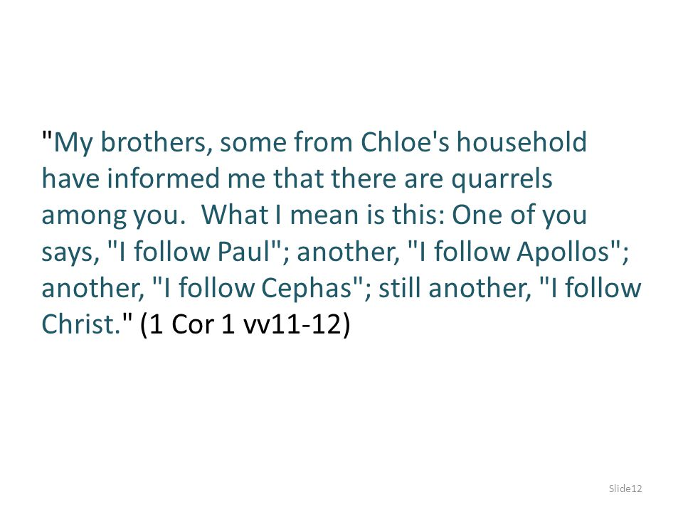 My brothers, some from Chloe s household have informed me that there are quarrels among you.