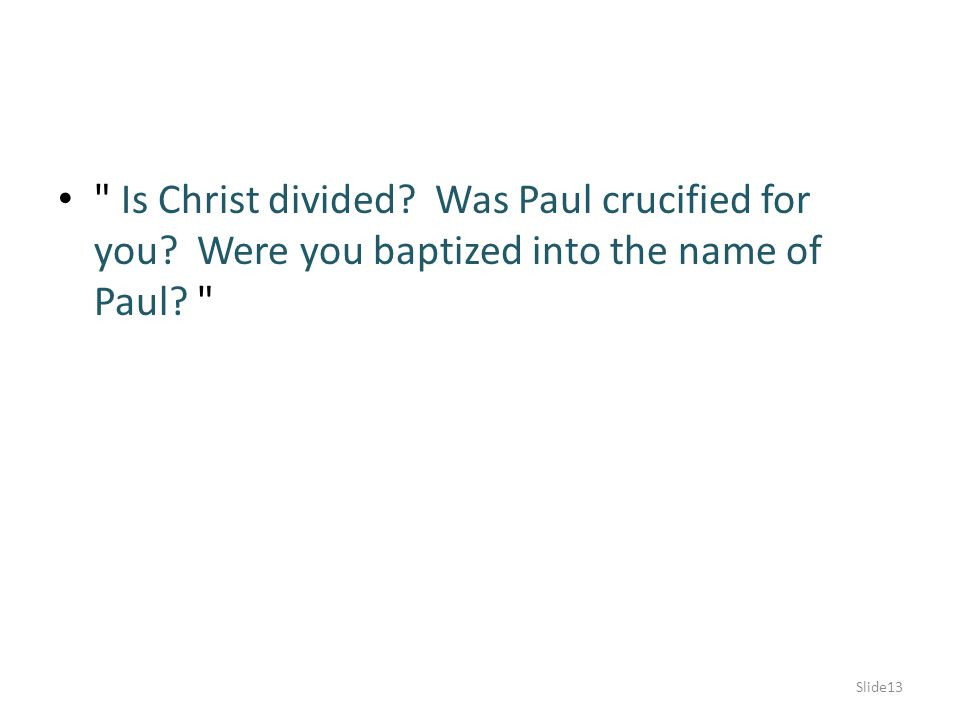 Is Christ divided. Was Paul crucified for you