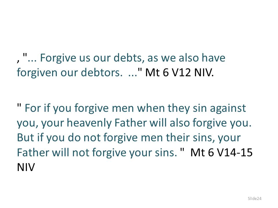 , . Forgive us our debts, as we also have forgiven our debtors