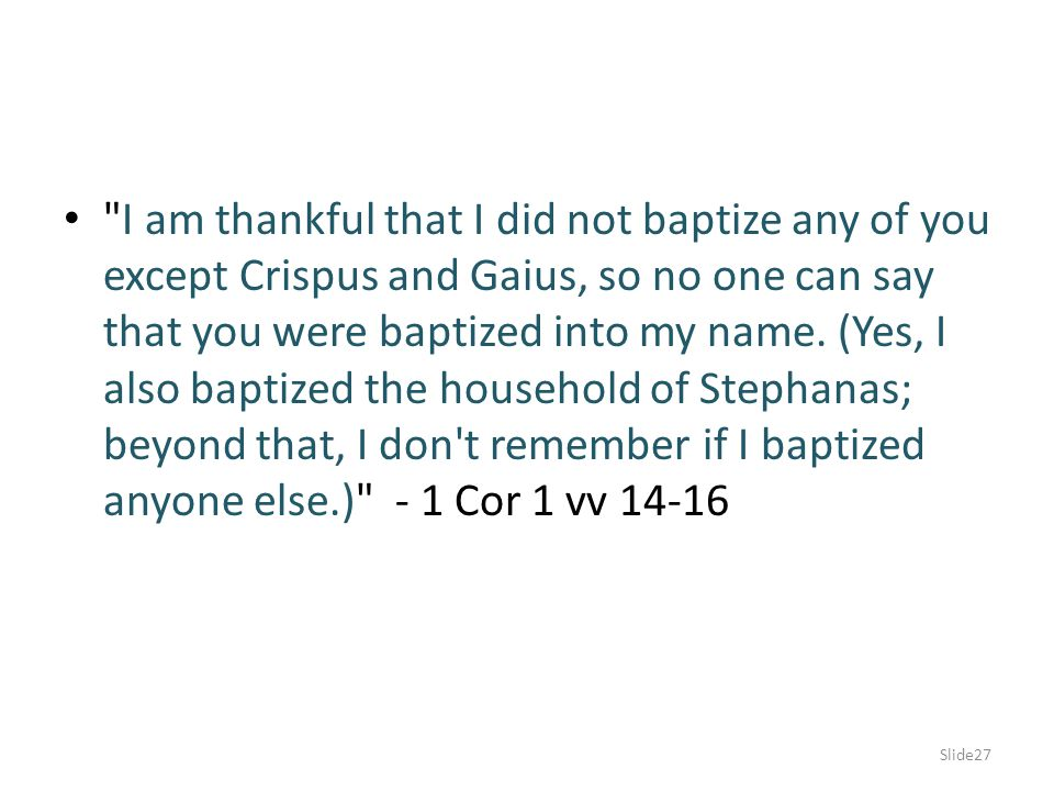 I am thankful that I did not baptize any of you except Crispus and Gaius, so no one can say that you were baptized into my name.