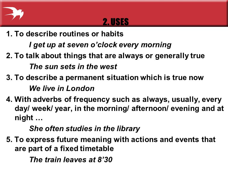 2. USES 1. To describe routines or habits