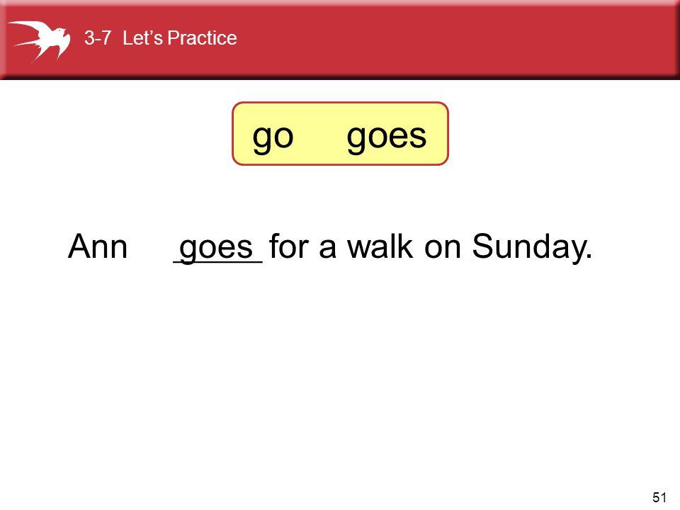 Ann ______ for a walk on Sunday.