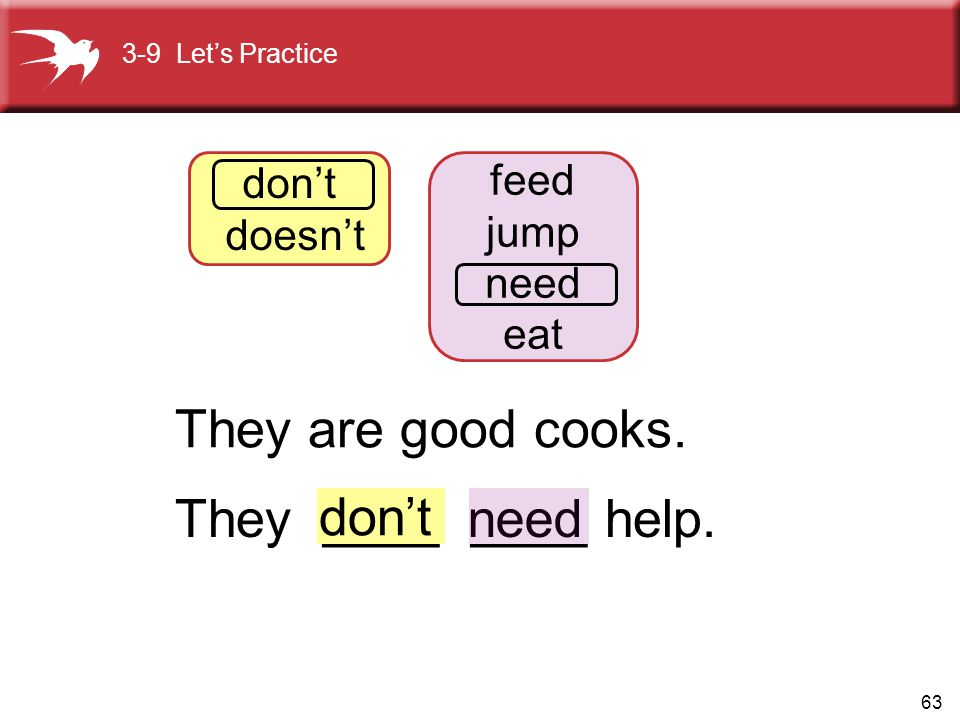 They are good cooks. need They ____ ____ help. don't don't feed
