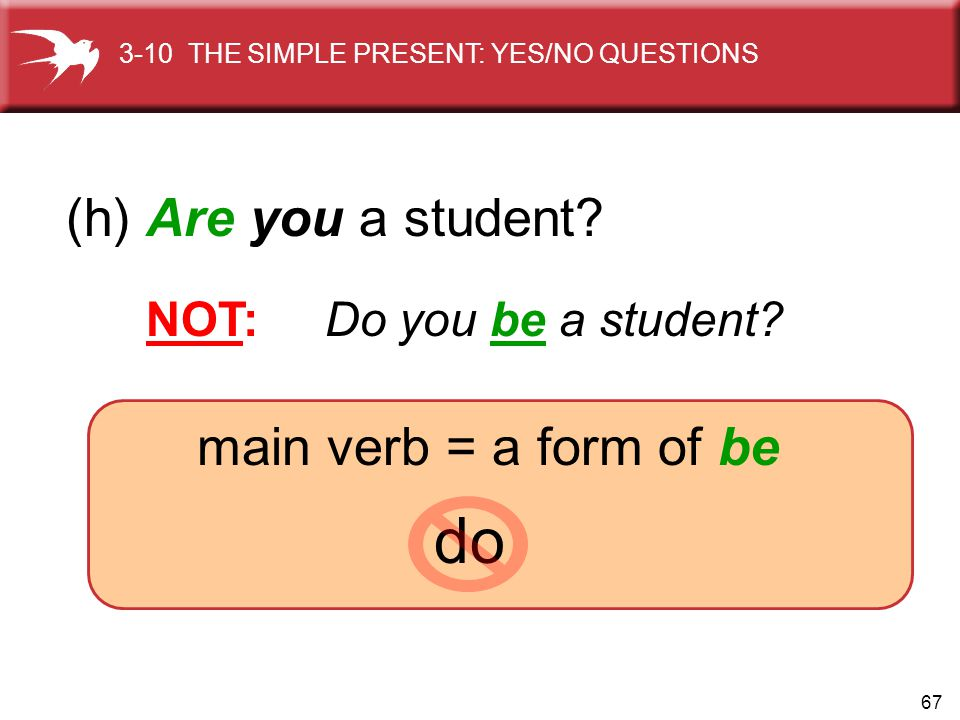do (h) Are you a student main verb = a form of be