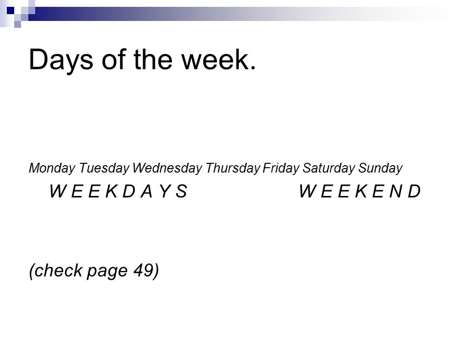Days of the week. W E E K D A Y S W E E K E N D (check page 49)