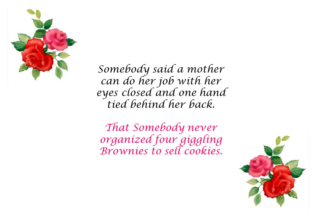 Somebody said a mother can do her job with her eyes closed and one hand tied behind her back.