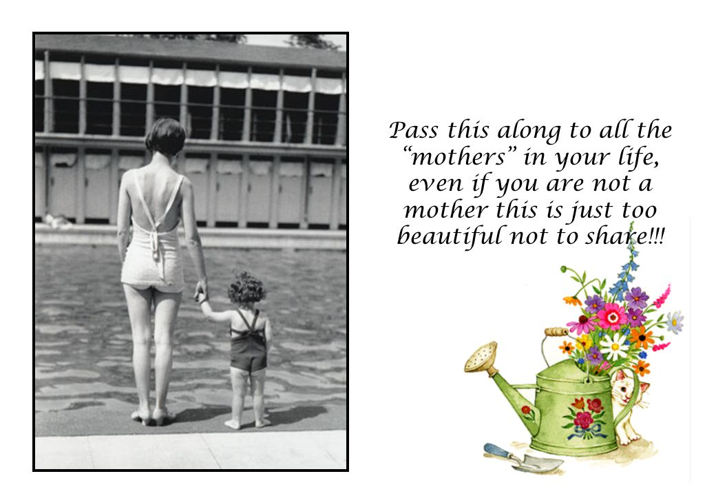 Pass this along to all the mothers in your life, even if you are not a mother this is just too beautiful not to share!!!