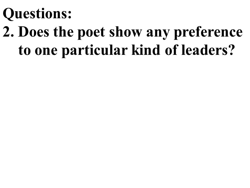 Questions: 2. Does the poet show any preference to one particular kind of leaders