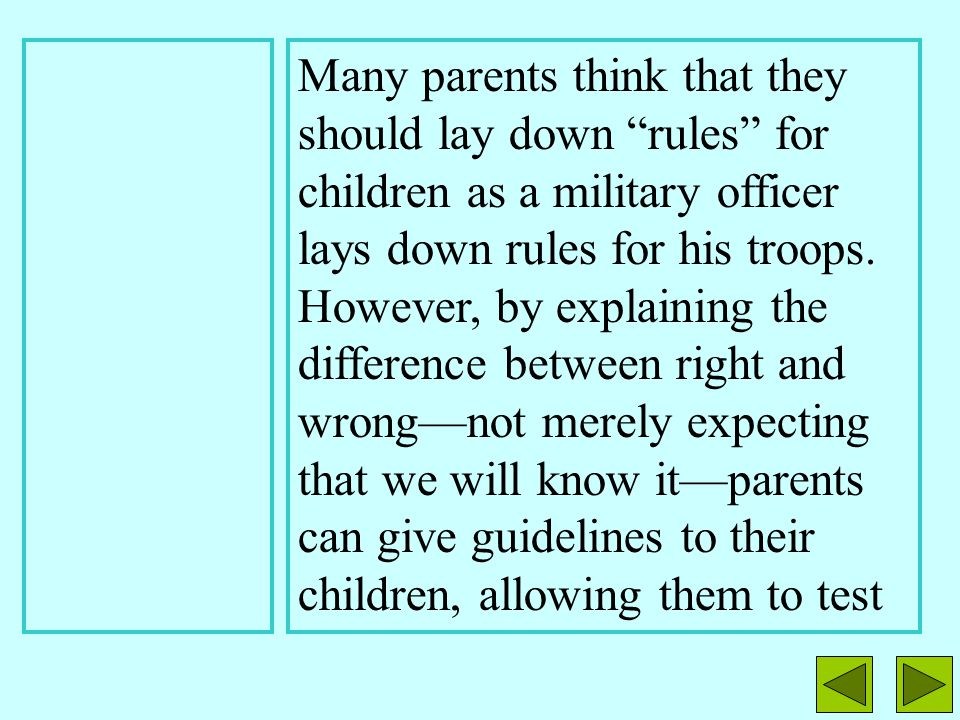 Many parents think that they should lay down rules for children as a military officer lays down rules for his troops.