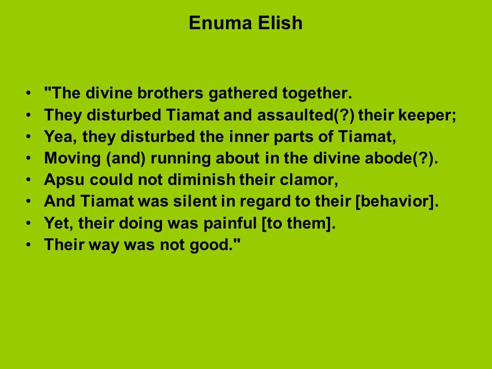 Enuma Elish The divine brothers gathered together.
