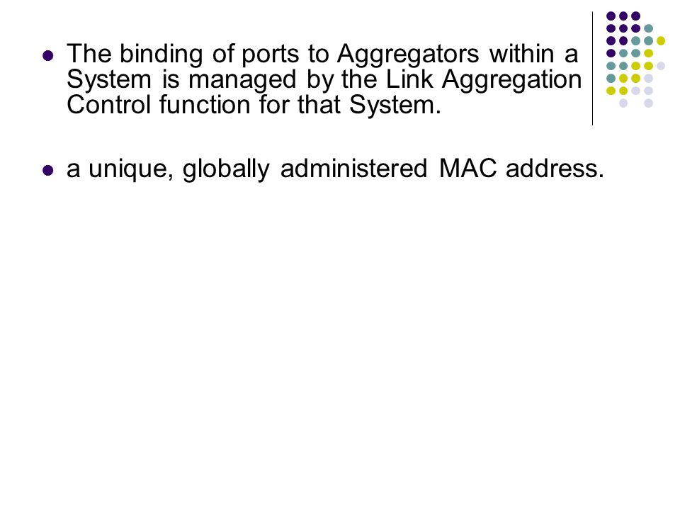 The binding of ports to Aggregators within a System is managed by the Link Aggregation Control function for that System.