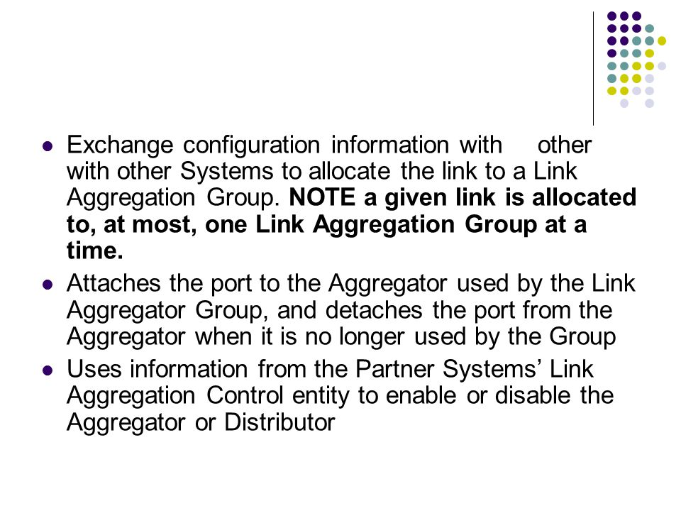 Exchange configuration information with other with other Systems to allocate the link to a Link Aggregation Group. NOTE a given link is allocated to, at most, one Link Aggregation Group at a time.