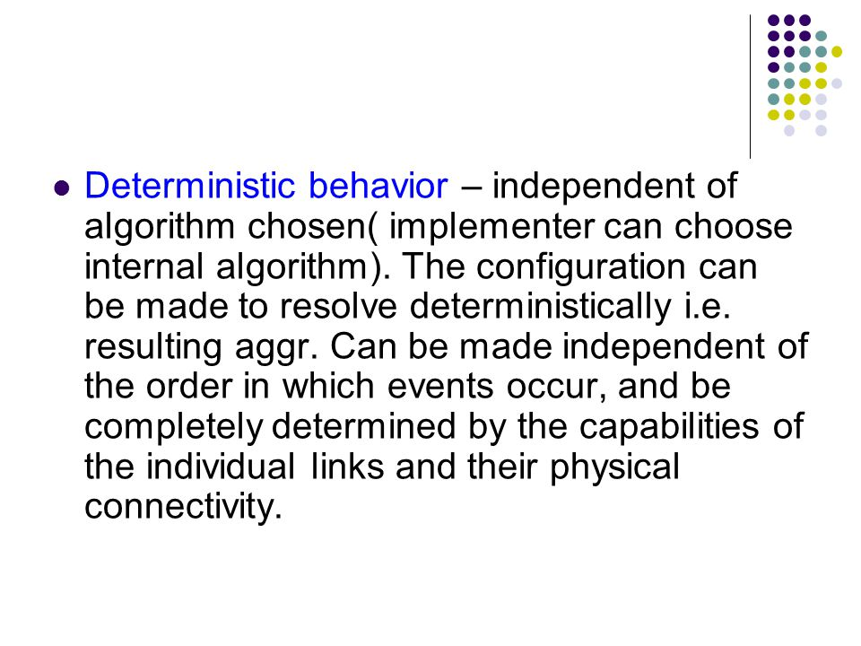 Deterministic behavior – independent of algorithm chosen( implementer can choose internal algorithm).
