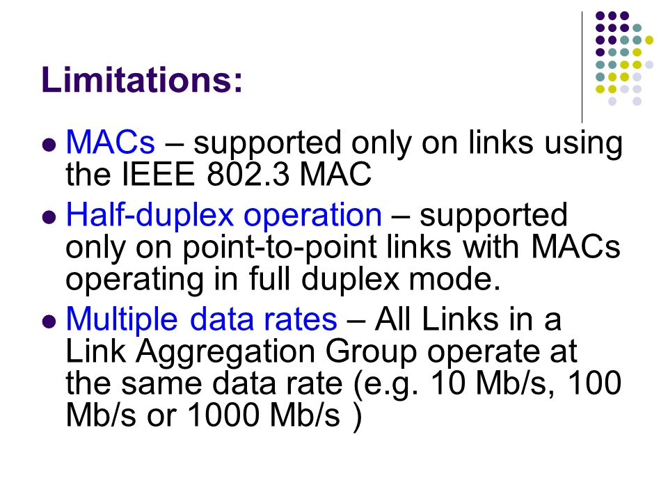 Limitations: MACs – supported only on links using the IEEE 802.3 MAC