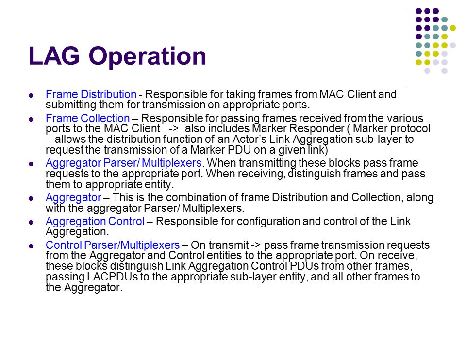 LAG Operation Frame Distribution - Responsible for taking frames from MAC Client and submitting them for transmission on appropriate ports.