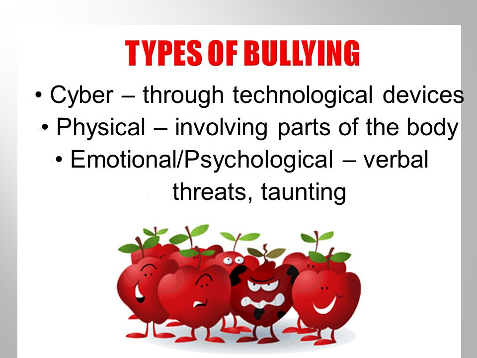TYPES OF BULLYING • Cyber – through technological devices