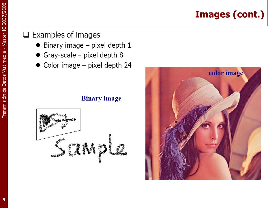 Images (cont.) Examples of images Binary image – pixel depth 1