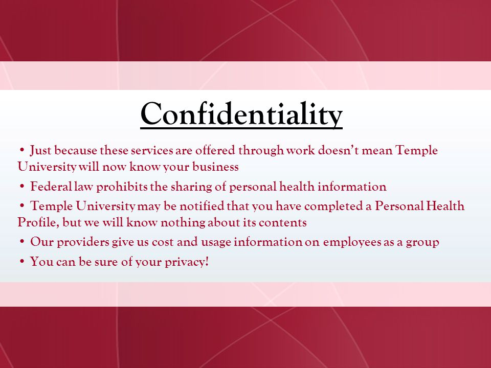 Confidentiality Just because these services are offered through work doesn't mean Temple University will now know your business.