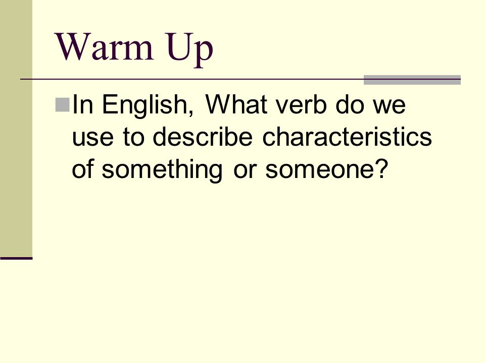 Warm Up In English, What verb do we use to describe characteristics of something or someone