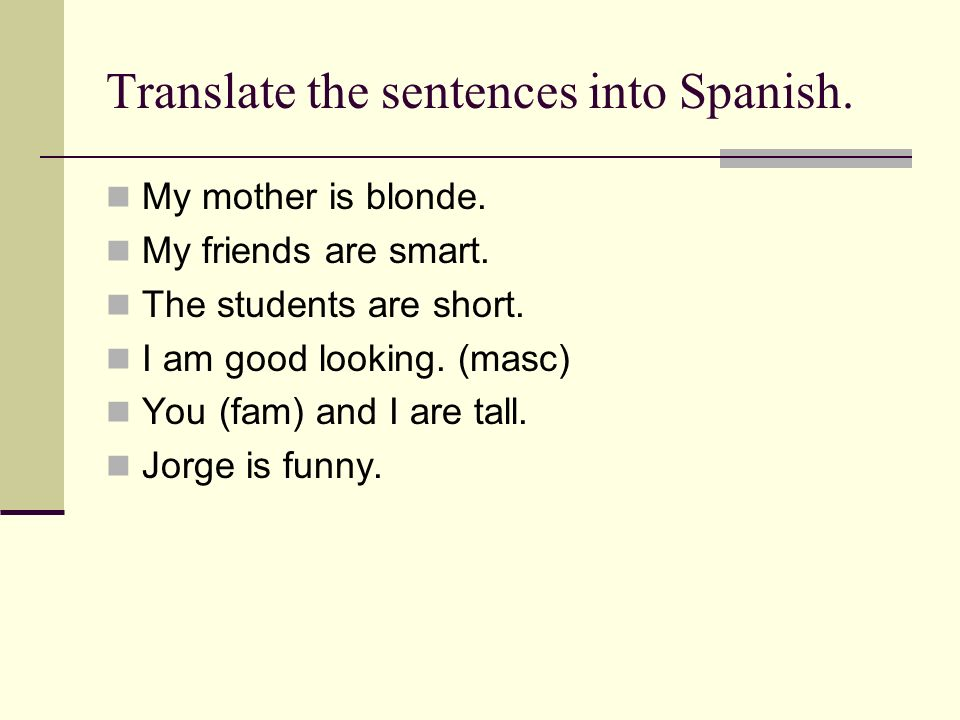 Translate the sentences into Spanish.