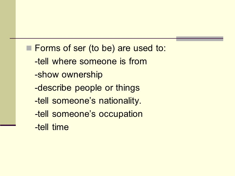 Forms of ser (to be) are used to: