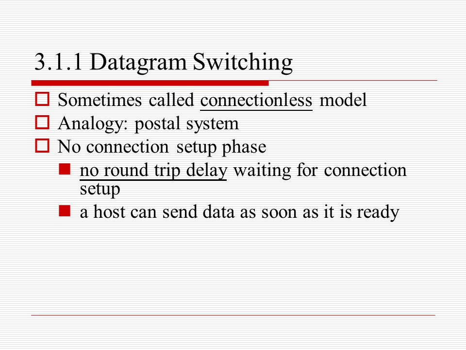 3.1.1 Datagram Switching Sometimes called connectionless model