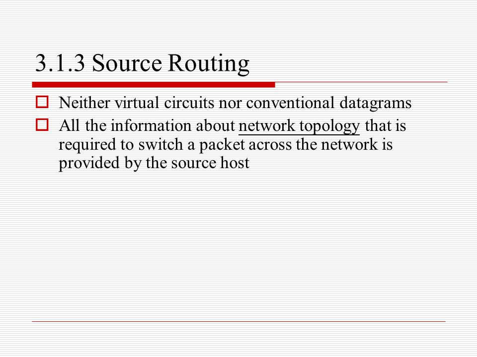3.1.3 Source Routing Neither virtual circuits nor conventional datagrams.