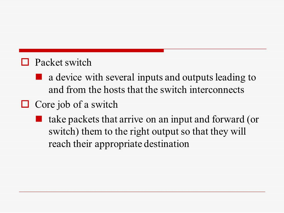 Packet switch a device with several inputs and outputs leading to and from the hosts that the switch interconnects.