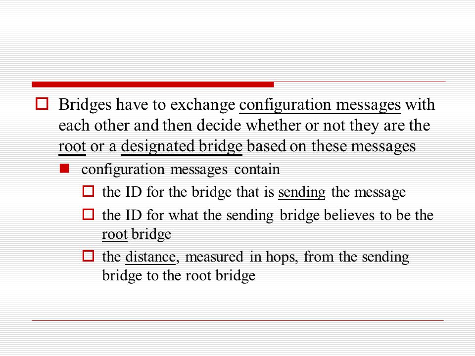 Bridges have to exchange configuration messages with each other and then decide whether or not they are the root or a designated bridge based on these messages
