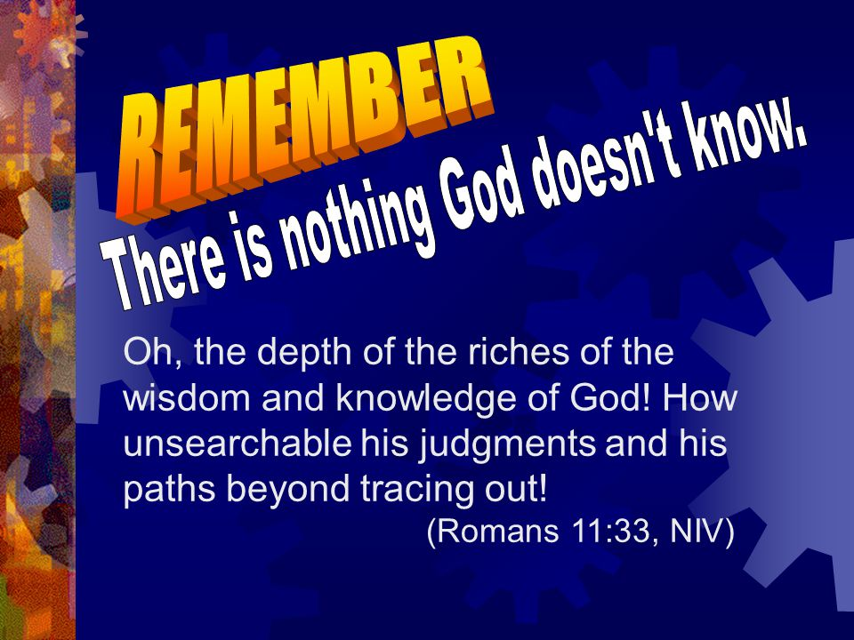 There is nothing God doesn t know.