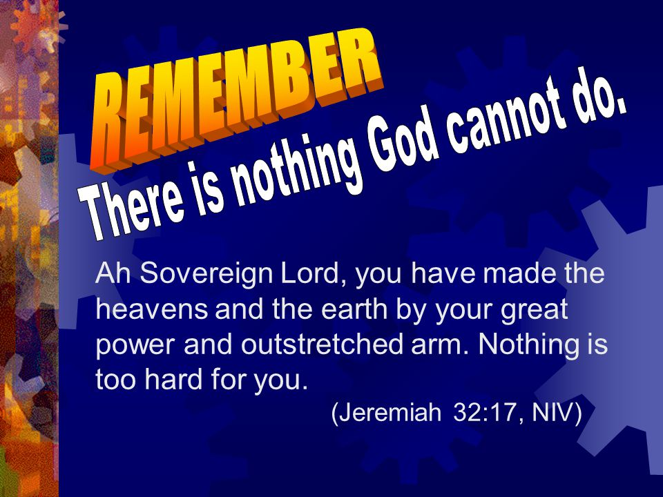 There is nothing God cannot do.