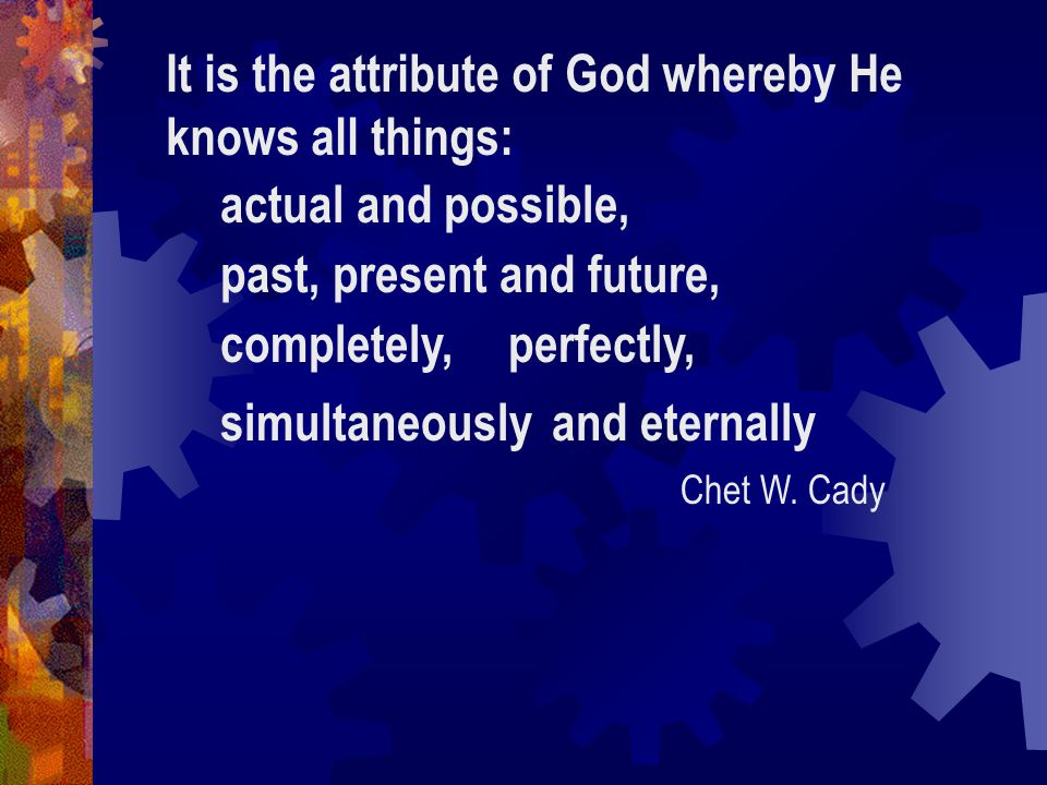 It is the attribute of God whereby He knows all things: