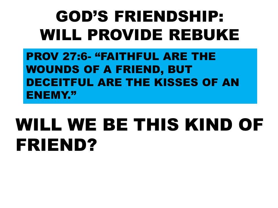 GOD'S FRIENDSHIP: WILL PROVIDE REBUKE