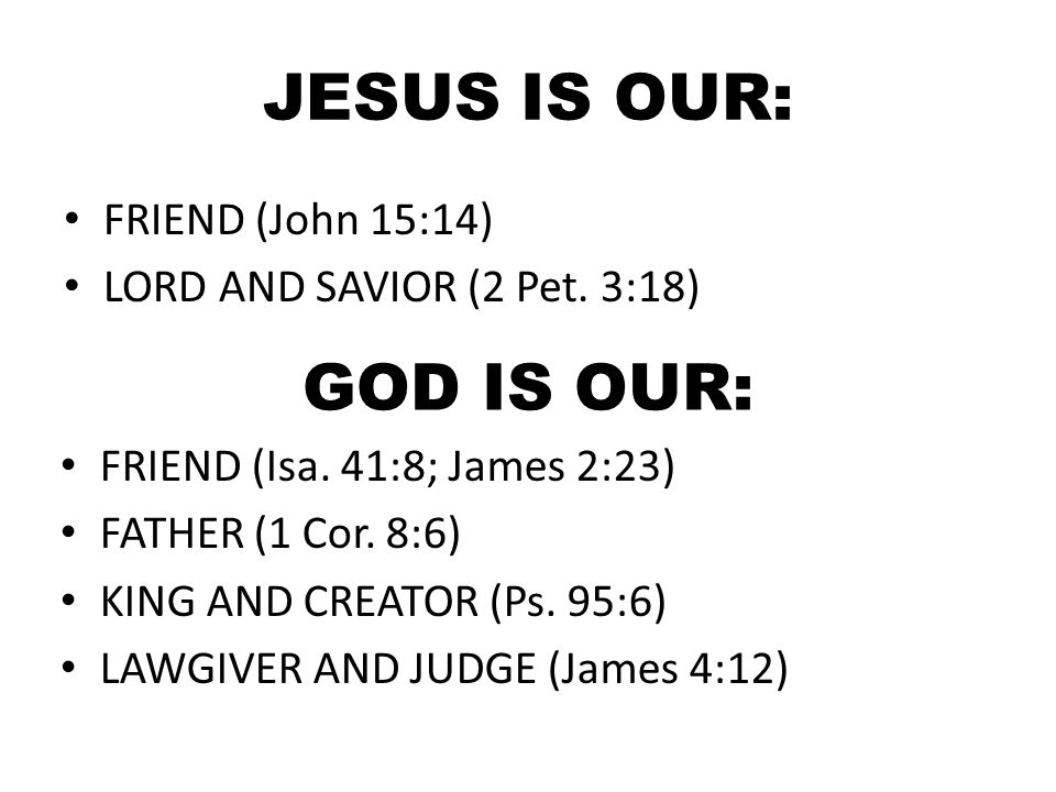 JESUS IS OUR: GOD IS OUR: FRIEND (John 15:14)