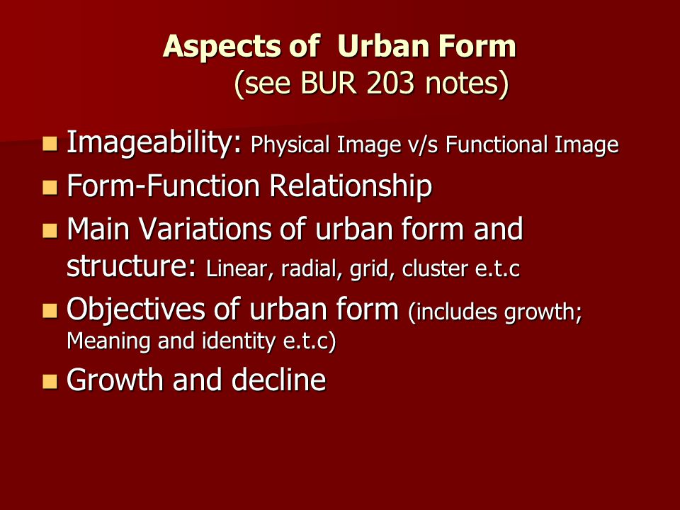 Aspects of Urban Form (see BUR 203 notes)