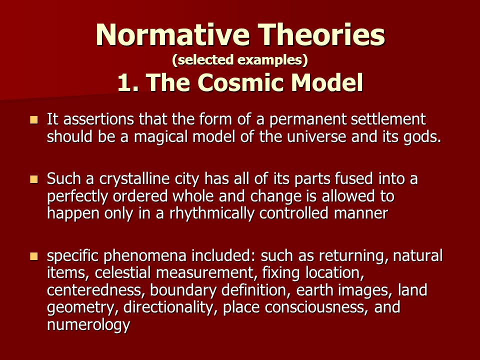 Normative Theories (selected examples) 1. The Cosmic Model