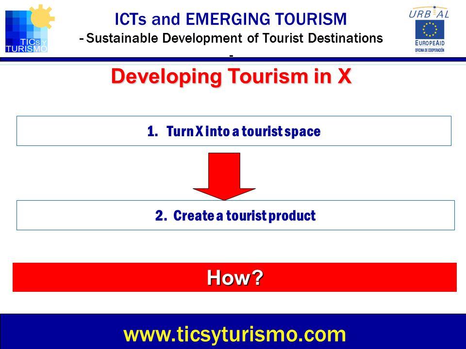 www.ticsyturismo.com Developing Tourism in X How