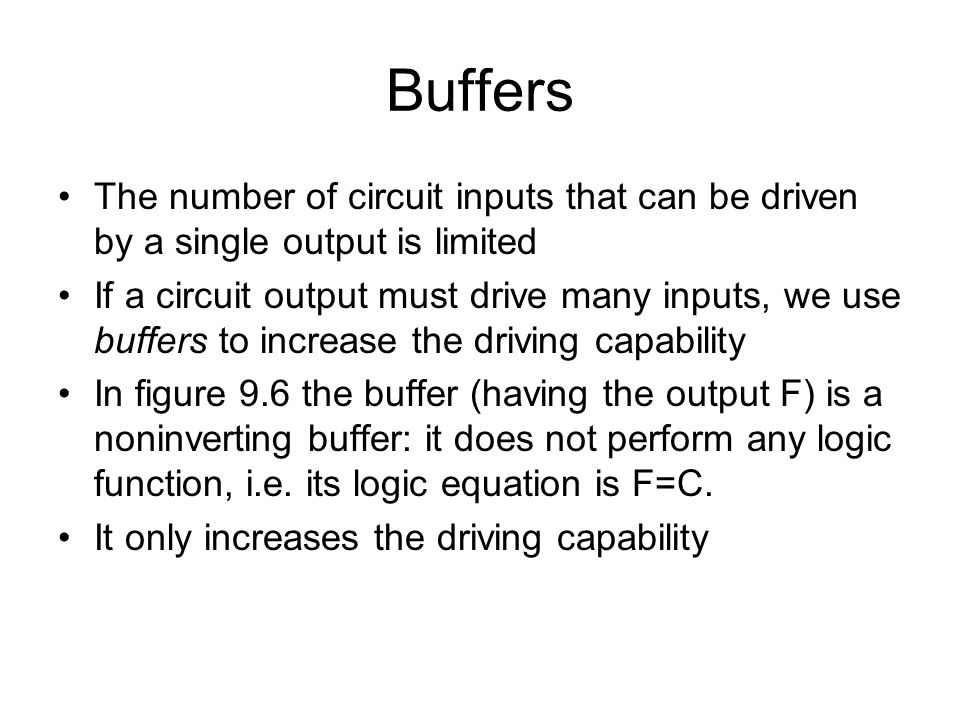 Buffers The number of circuit inputs that can be driven by a single output is limited.