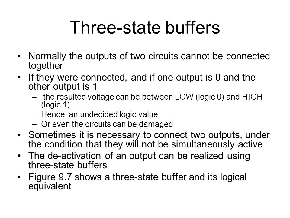 Three-state buffers Normally the outputs of two circuits cannot be connected together.
