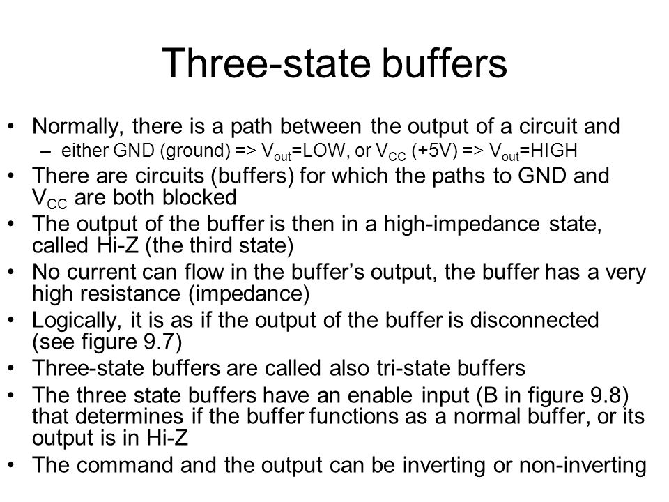 Three-state buffers Normally, there is a path between the output of a circuit and. either GND (ground) => Vout=LOW, or VCC (+5V) => Vout=HIGH.