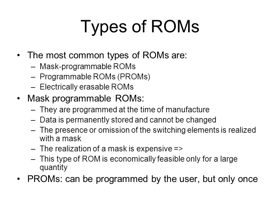 Types of ROMs The most common types of ROMs are: